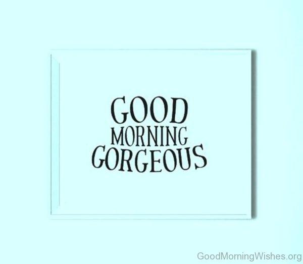 Amazing Pic Of Good Morning Gorgeous