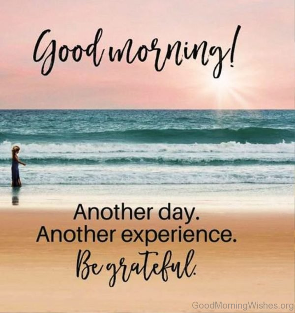 Another Day Another Experience Be Grateful