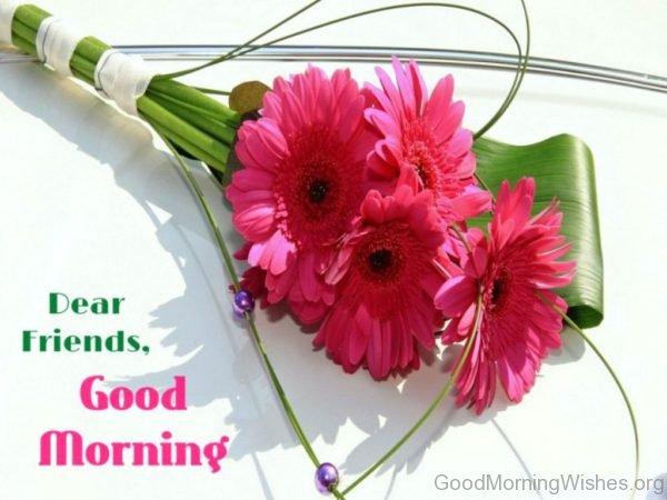 Dear Friends Good Morning