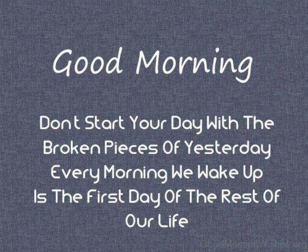 Dont Start Your Day With The Broken Pieces Of Yesterday 1