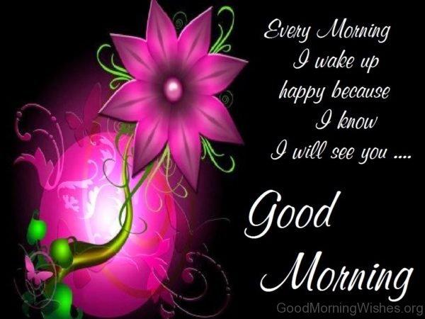 Enjoy Morning I Wake Up Happy Because