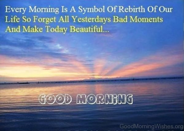 Every Morning Is A Symbol Of Rebirth Of Our Life 1