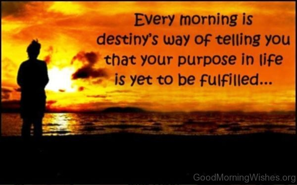 Every Morning Is Destinys Way Of Telling You