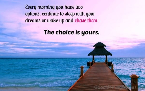 Every Morning You Have Two Options