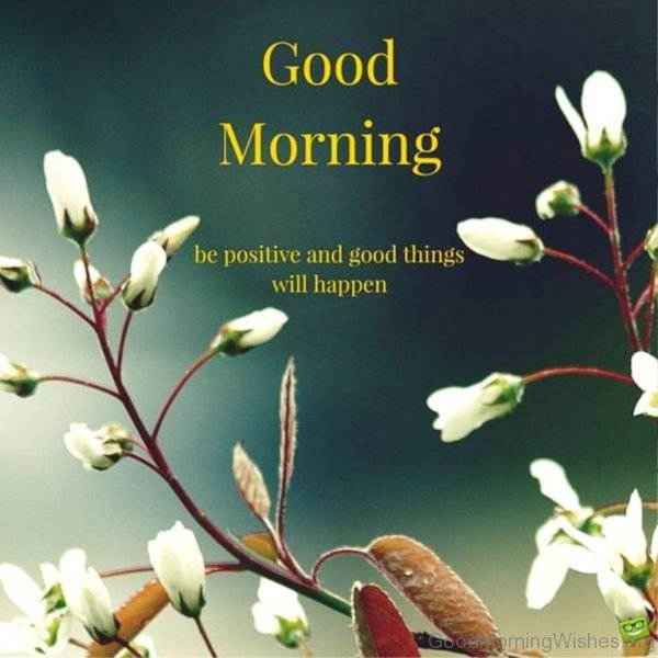 Good Morning Be Positive And Good Things Will Hapen