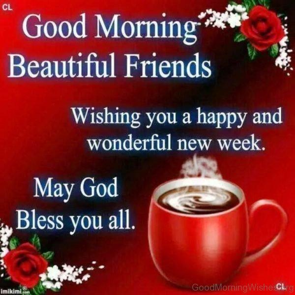 Good Morning Beautiful Friends Wishing You Happu And Wonderful New Week