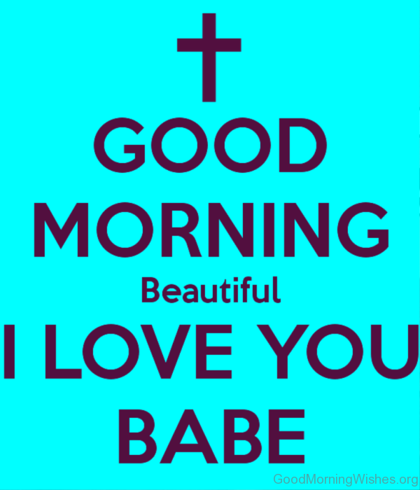 Good Morning Beautiful I Love You Babe