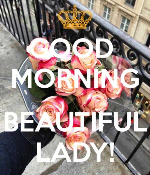 Good Morning Beautiful Lady
