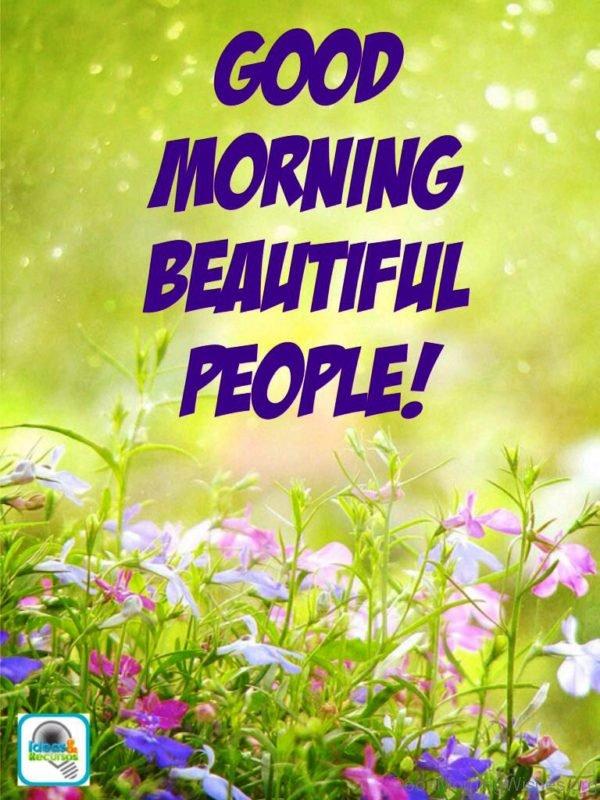 Good Morning Beautiful People