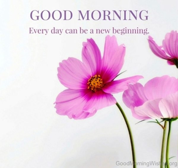Good Morning Every Day Can Be A New Beginning