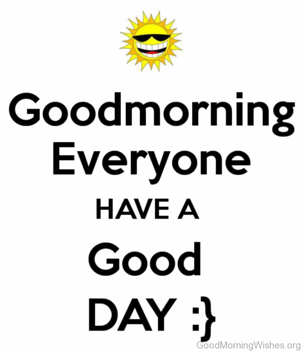 Good Morning Everyone Have A Good Day