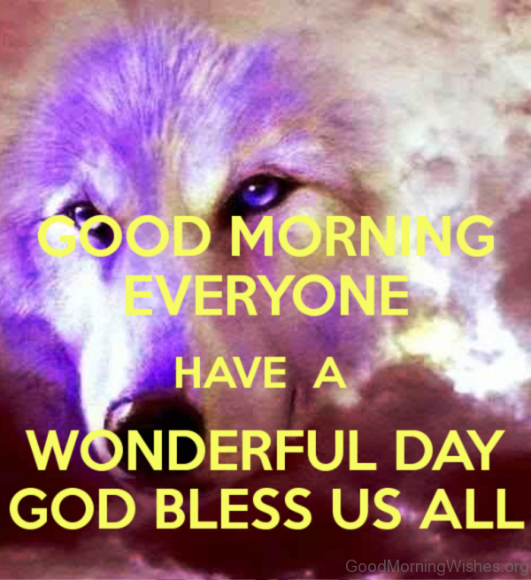 Good Morning Everyone Have A Wonderful Day God Bless Us All