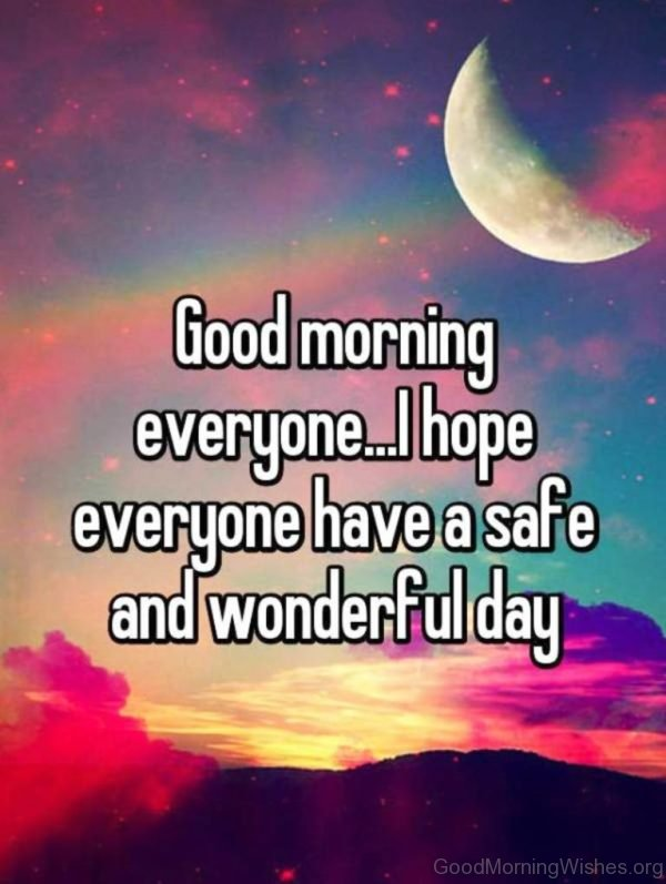 Good Morning Everyone I Hope Everyone Have A Safe And Wonderful Day