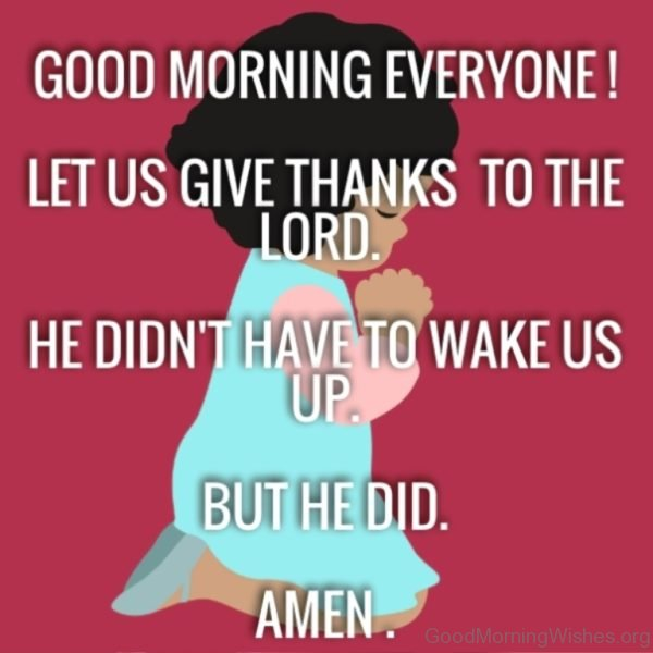 Good Morning Everyone Let Us Give Thanks To The Lord