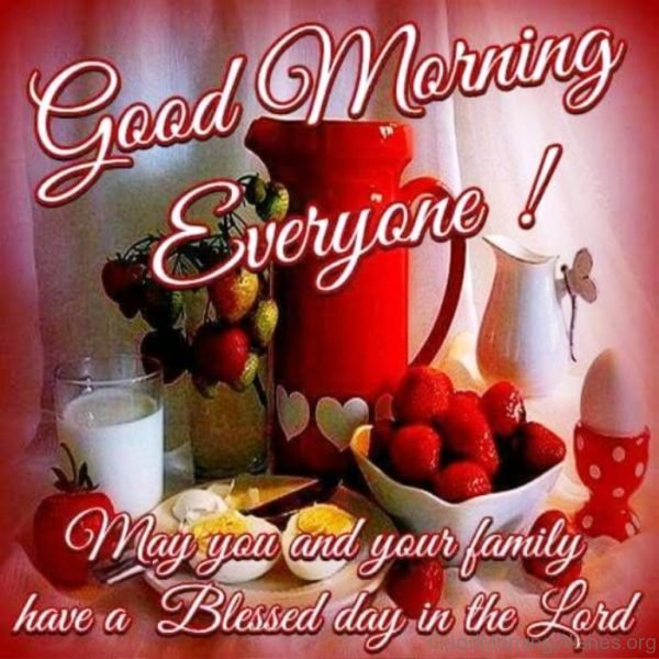 Good Morning Everyone May You And Your Family Have A Blessed Day