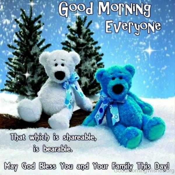 Good Morning Everyone That Which Is Shareable Is Bearable
