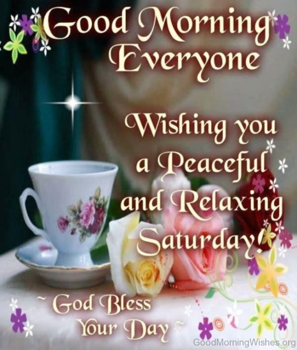 Good Morning Everyone Wishing You A Peaceful And Relaxing Saturday