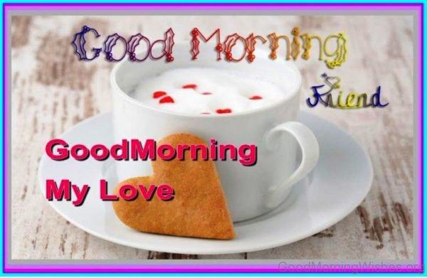 Good Morning Friend Good Morning My Love