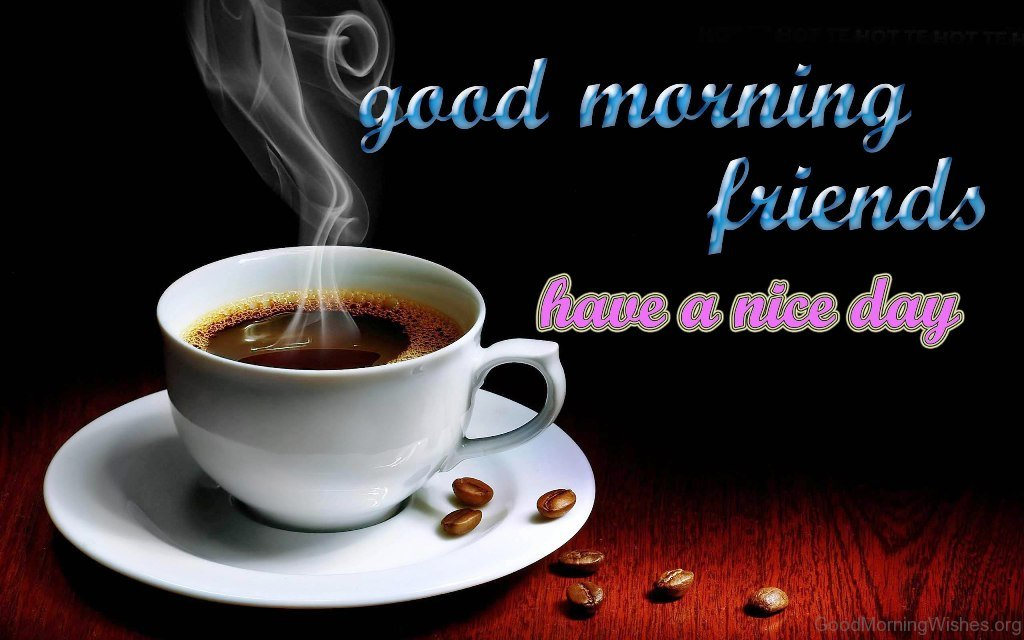 Good Morning Friends Have A Nice Day Images : Good morning wishes for friends