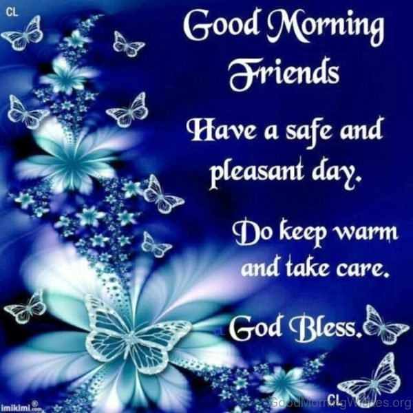 Good Morning Friends Have A Safe And Pleasent Day