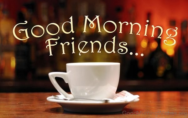 Good Morning Friends With Cup