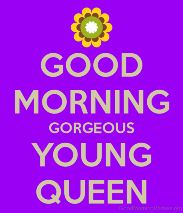 Good Morning Gorgeous Young Queen