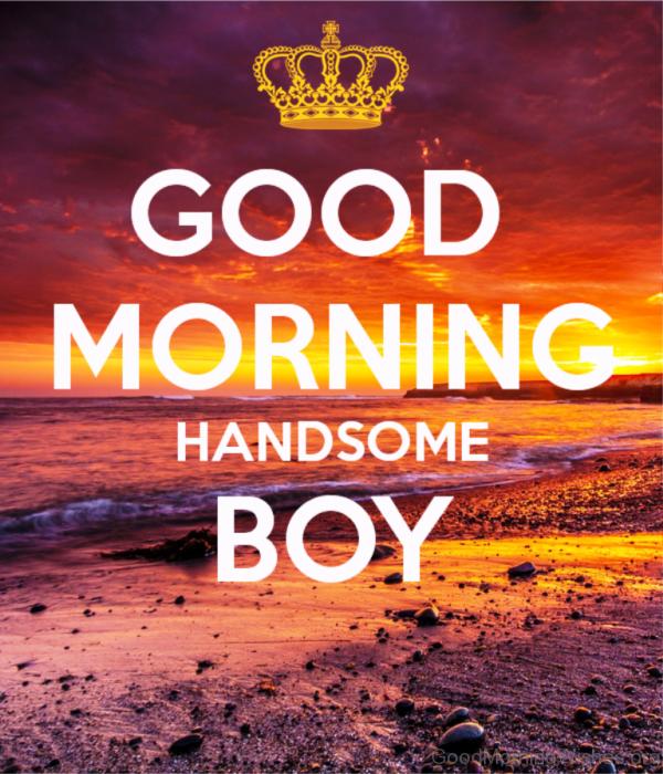 Good Morning Handsome Boy