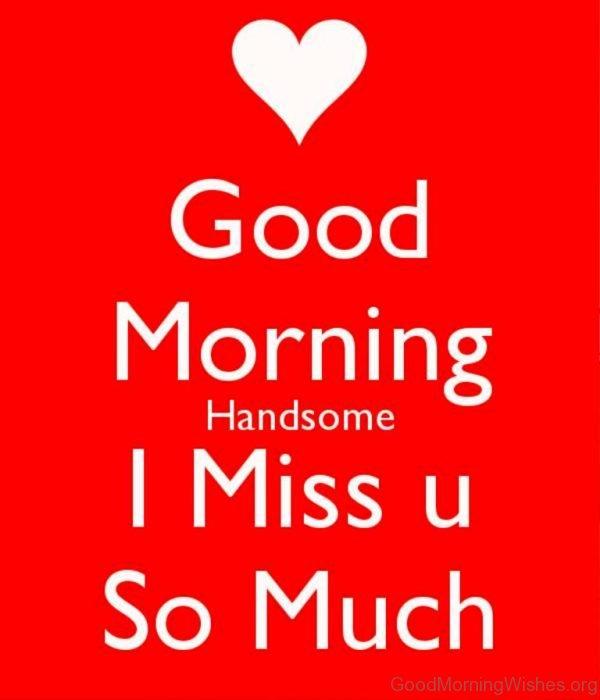 Good Morning Handsome I Miss U So Much