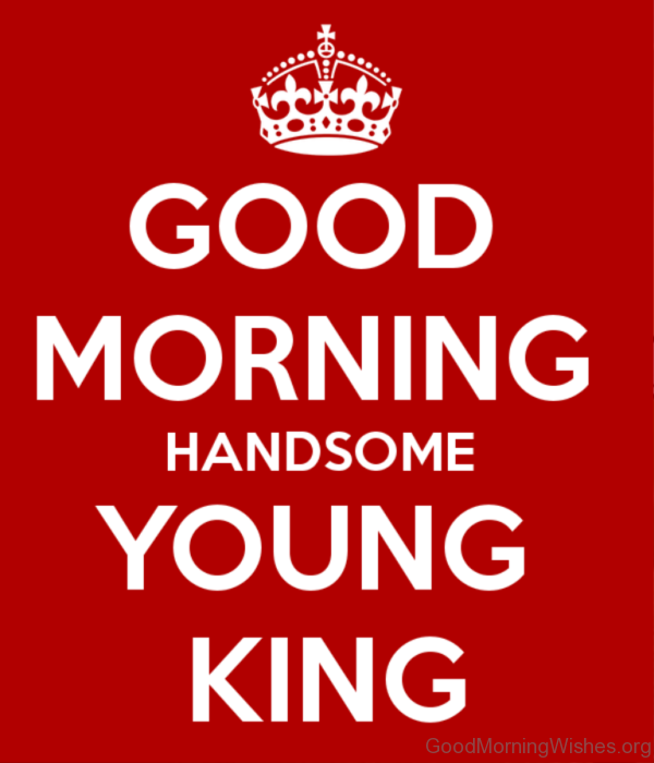 Good Morning Handsome Young King