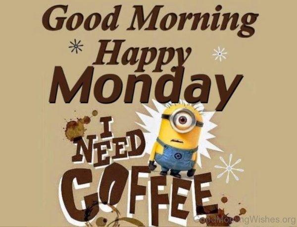 Good Morning Happy Monday I Need Coffee
