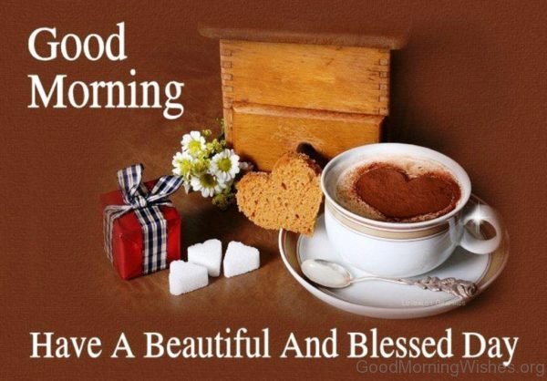Good Morning Have A Beautiful And Blessed Day