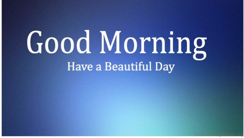 Good Morning Beautiful Have A Good Day : Beautiful good morning wishes