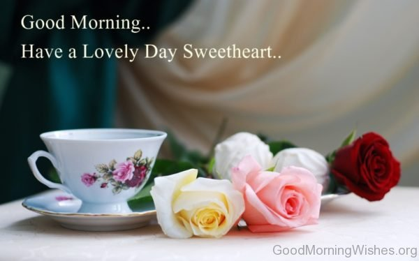 Good Morning Have A Lovely Day Sweetheart