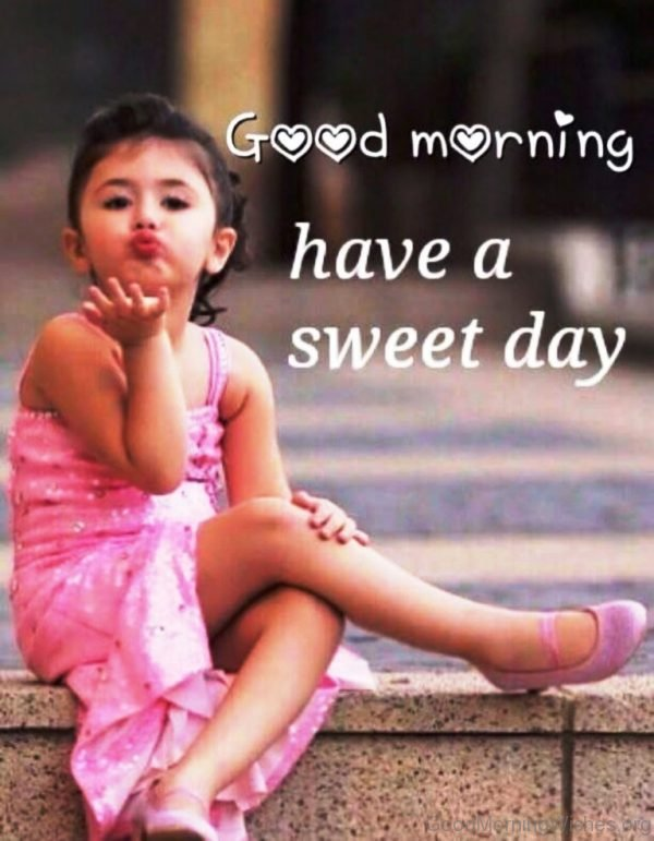 Good Morning Have A Sweet Day