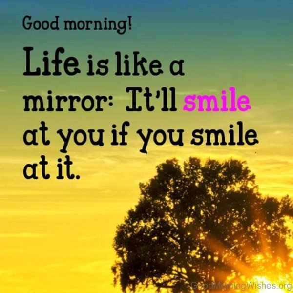 Good Morning Life Is Like A Mirror 1