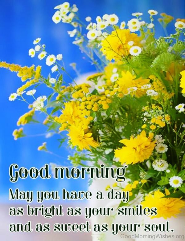 Good Morning May You Have A Day As Bright As Your Smiles
