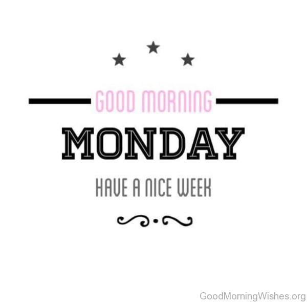 Good Morning Monday Have A Nice Week