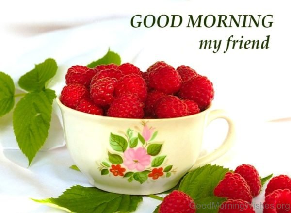 Good Morning My Friend With Cherry