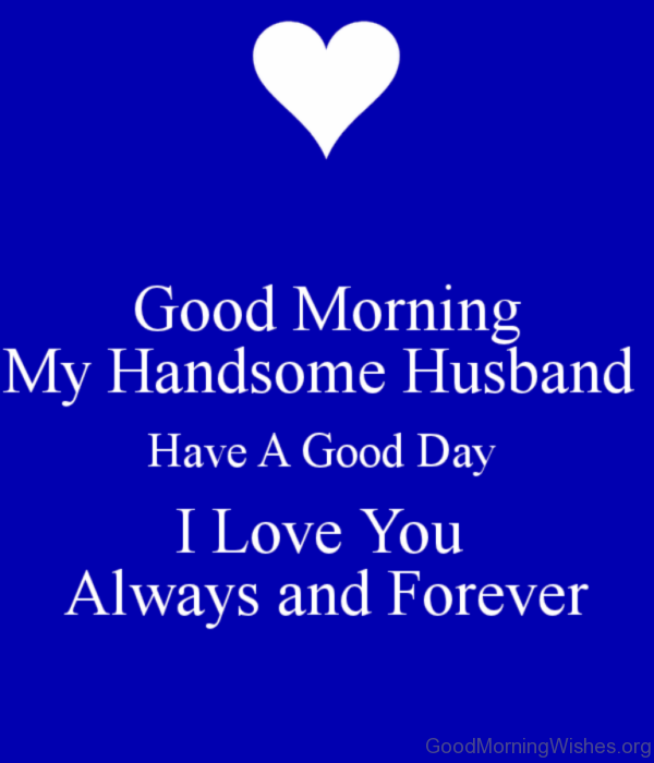 Good Morning My Handsome Husband Have A Good Day