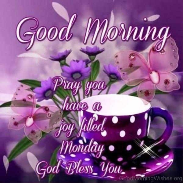 Good Morning Pray You Have A Joy Filled Monday God Bless You
