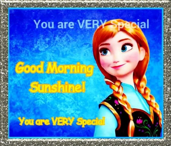 Good Morning Sunshine You Are Very Special