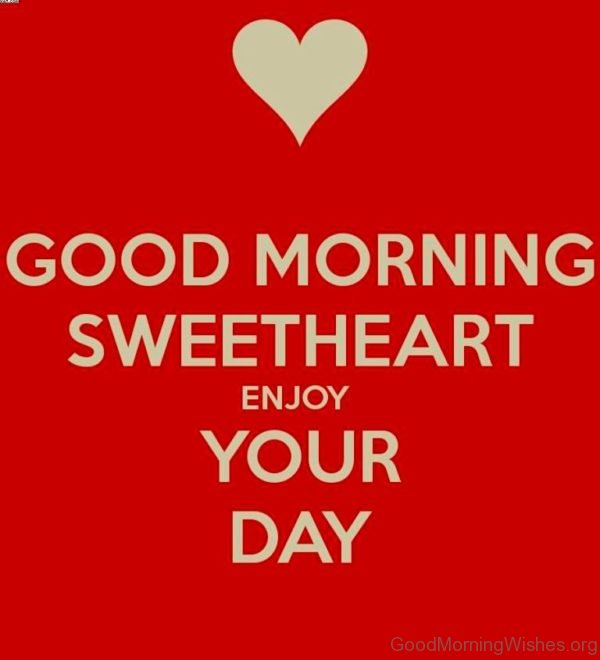 Good Morning Sweetheart Enjoy Your Day