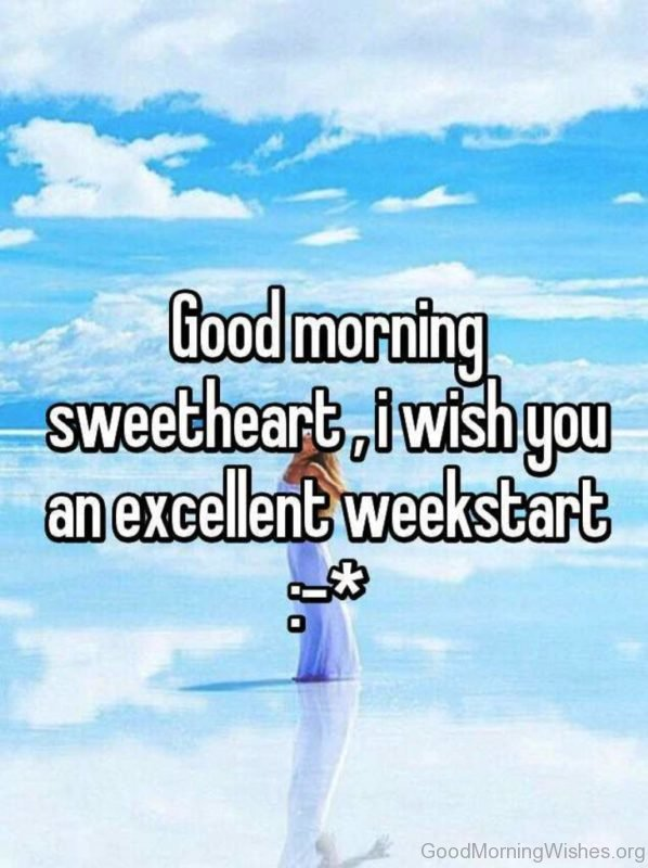 Good Morning Sweetheart I Wish You An Excellent Weekstart