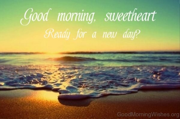 Good Morning Sweetheart Ready For A New Day