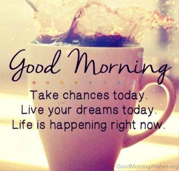 Good Morning Take Chances Today