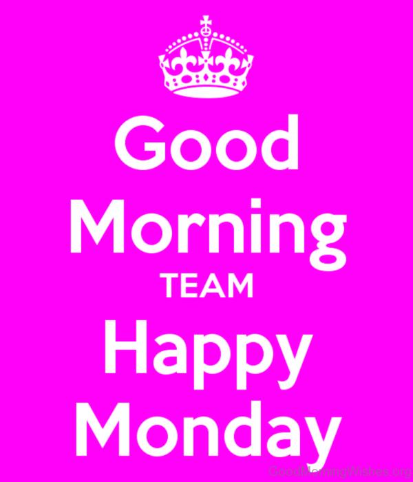 Good Morning Team Happy Monday