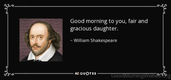 Good Morning To You Fair And Gracious Daughter