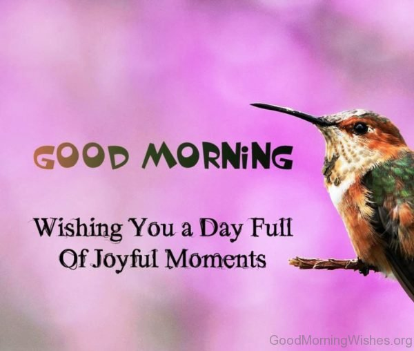 Good Morning Wishing You A Day Full Of Joyful Moments