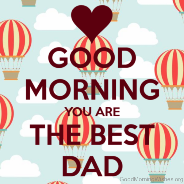 Good Morning You Are The Best Dad