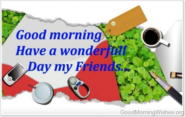 Have A Wonderful Day My Friends